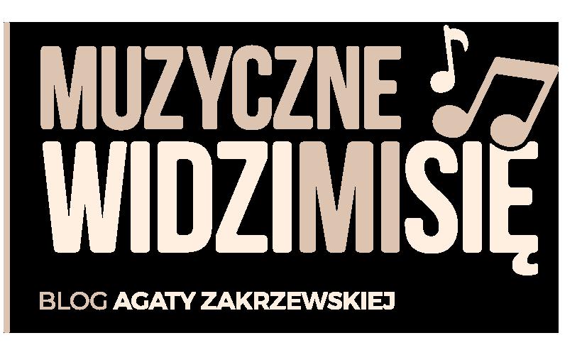 Muzyczne Widzimisię | Blog Agaty Zakrzewskiej